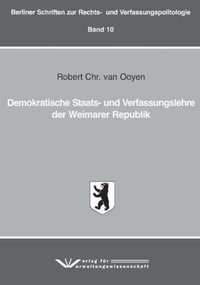 Demokratische Staats- und Verfassungslehre der Weimarer Republik - Robert Chr. van Ooyen |