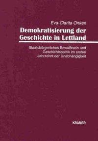 Demokratisierung der Geschichte in Lettland, Eva-Clarita Onken