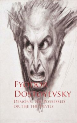 Demons, the Possessed or the the Devils, Fyodor Dostoyevsky