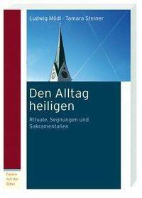 Den Alltag heiligen, Ludwig Mödl, Tamara Steiner