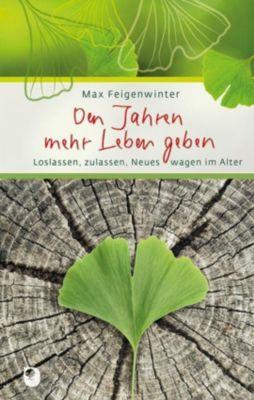 Den Jahren mehr Leben geben - Max Feigenwinter |