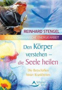 Den Körper verstehen - die Seele heilen - Reinhard Stengel |