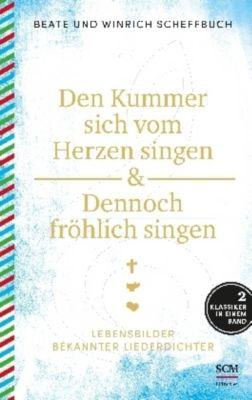 Den Kummer sich vom Herzen singen & Dennoch fröhlich singen, Beate Scheffbuch, Winrich Scheffbuch
