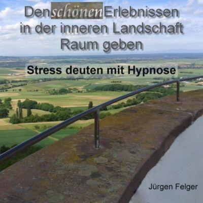 Den schönen Erlebnissen in der inneren Landschaft Raum geben - Stress deuten mit Hypnose