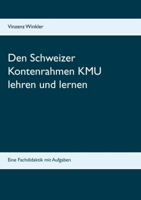 Den Schweizer Kontenrahmen KMU lehren und lernen, Vinzenz Winkler