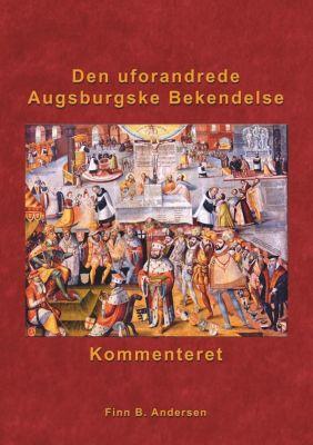 Den uforandrede Augsburgske Bekendelse - kommenteret, Finn B. Andersen