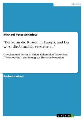 Denke an die Russen in Europa, und Du wirst die Aktualität verstehen..., Michael Peter Schadow