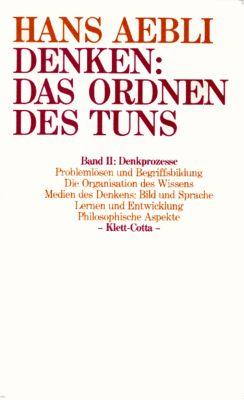 Denken, das Ordnen des Tuns, 2 Bde.: Bd.2 Denkprozesse, Hans Aebli