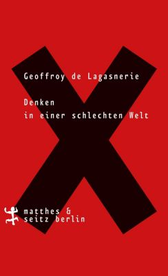 Denken in einer schlechten Welt, Geoffroy de Lagasnerie