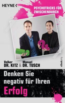 Denken Sie negativ für Ihren Erfolg, Volker Kitz, Manuel Tusch