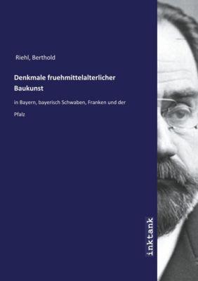 Denkmale fruehmittelalterlicher Baukunst - Berthold Riehl |