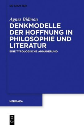 Denkmodelle der Hoffnung in Philosophie und Literatur, Agnes Bidmon