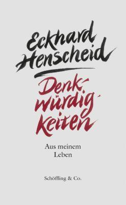 Denkwürdigkeiten - Eckhard Henscheid |