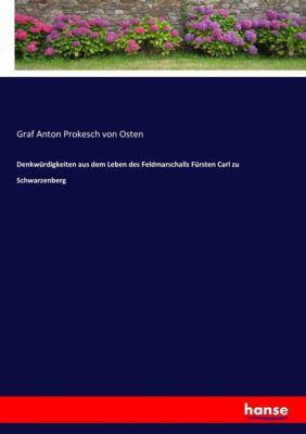 Denkwürdigkeiten aus dem Leben des Feldmarschalls Fürsten Carl zu Schwarzenberg - Anton Prokesch von Osten |