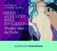 Denn alle Lust will Ewigkeit, 1 Audio-CD, Matthias Luserke-Jaqui