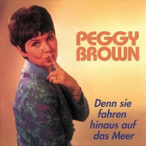 Denn Sie Fahren Hinaus Auf Das Meer, Peggy Brown