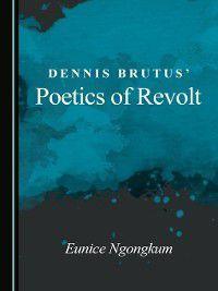 Dennis Brutus' Poetics of Revolt, Eunice Ngongkum