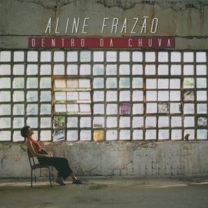 Dentro Da Chuva, Aline Frazao