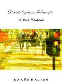 Deontologia na Educação, A. Reis Monteiro