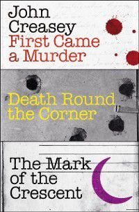 Department Z: First Came a Murder, Death Round the Corner, The Mark of the Crescent, John Creasey