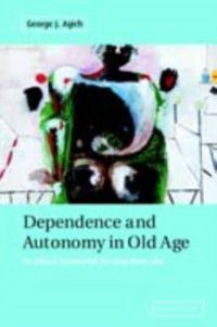 Dependence and Autonomy in Old Age, George Agich