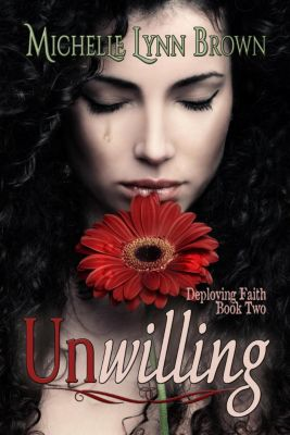 Deploying Faith: Unwilling (Deploying Faith, #2), Michelle Lynn Brown