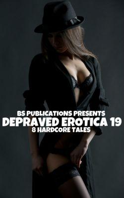 Depraved Erotica: Depraved Erotica 19: 8 Hardcore Tales