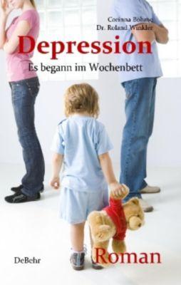 Depression - Es begann im Wochenbett - Authentischer Roman, Roland Winkler, Corinna Böhme