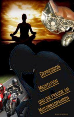 Depression, Meditation und die Freude am Motorradfahren, Robert Einsle