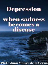 Depression, when sadness becomes a disease, Juan Moisés de la Serna