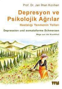Depresyon ve Psikolojik Agrilar. Hastaligi Yenmenin Yollari, Jan Ilhan Kizilhan
