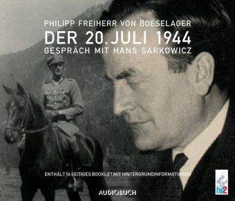 Der 20. Juli 1944, 1 Audio-CD, Philipp von Boeselager, Hans Sarkowicz