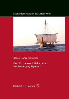 Der 21. Januar 1192 v. Chr.: Der Untergang Ugarits?, Klaus Georg Sommer