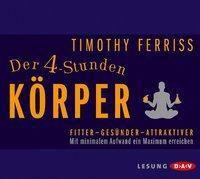 Der 4-Stunden-Körper, 4 Audio-CDs, Timothy Ferriss