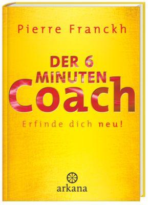 Der 6-Minuten-Coach: Erfinde dich neu, Pierre Franckh, Julia Franckh