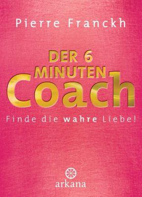 Der 6-Minuten-Coach: Finde die wahre Liebe, Pierre Franckh, Julia Franckh