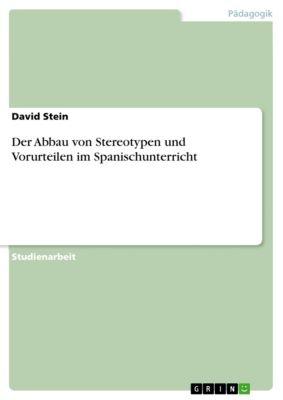 Der Abbau von Stereotypen und Vorurteilen im Spanischunterricht, David Stein