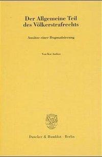 Der Allgemeine Teil des Völkerstrafrechts., Kai Ambos