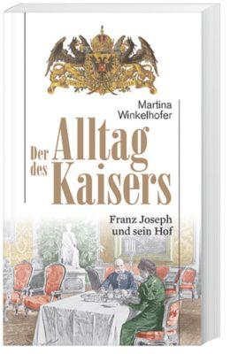 Der Alltag des Kaisers - Martina Winkelhofer  