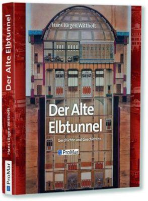 Der Alte Elbtunnel - Hans Jürgen Witthöft |