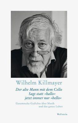 Der alte Mann mit dem Cello Sagt statt hallo jetzt immer nur hello, Wilhelm Killmayer