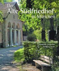 Der Alte Südfriedhof in München, Alexander Langheiter, Wolfgang Lauter