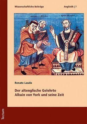 Der altenglische Gelehrte Alkuin von York und seine Zeit, Renate Laszlo