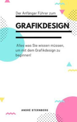 Der Anfänger Führer zum Grafikdesign, Andre Sternberg