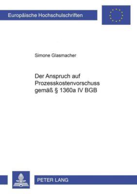 Der Anspruch auf Prozesskostenvorschuss gemäß § 1360a IV BGB, Simone Glasmacher
