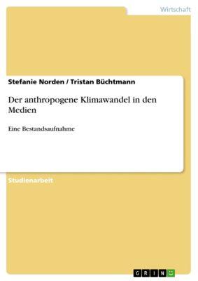 Der anthropogene Klimawandel in den Medien, Stefanie Norden, Tristan Büchtmann