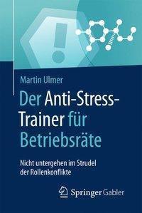 Der Anti-Stress-Trainer für Betriebsräte, Martin Ulmer