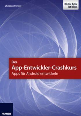 Der App-Entwickler-Crashkurs - Apps für Android entwickeln, Christian Immler