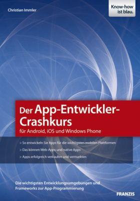 Der App-Entwickler-Crashkurs für Android, iOS und Windows Phone, Christian Immler