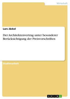 Der Architektenvertrag unter besonderer Berücksichtigung der Preisvorschriften, Lars Jäckel